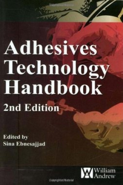Adhesives Technology Handbook, Second Edition