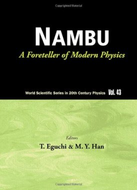Nambu: A Foreteller of Modern Physics (World Scientific Series in 20th Century Physics)