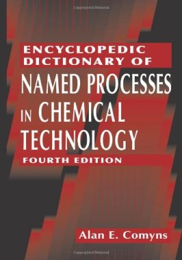 Encyclopedic Dictionary of Named Processes in Chemical Technology, Fourth Edition