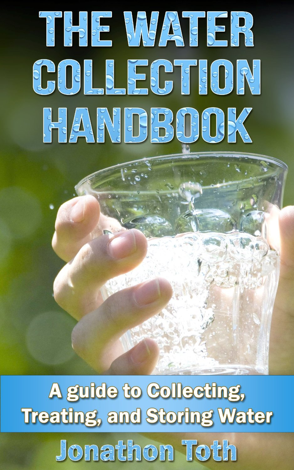 The Water Collection Handbook - A Guide To Collecting, Treating, and Storing Water