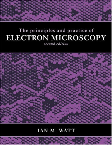 The Principles and Practice of Electron Microscopy.