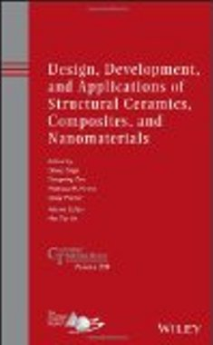 Design, Development, and Applications of Structural Ceramics, Composites, and Nanomaterials: Ceramic Transactions, Volume 244 , 2014