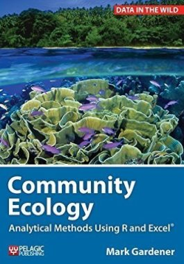 Community Ecology: Analytical Methods Using R and Excel (Data in the Wild)  