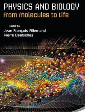 Physics and Biology: From Molecules to Life