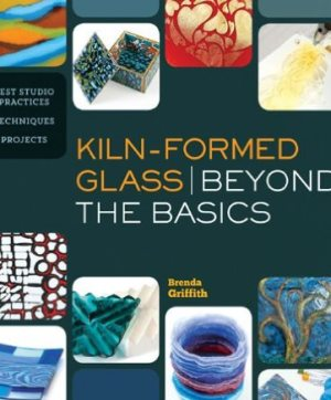 Kiln-formed glass : beyond the basics