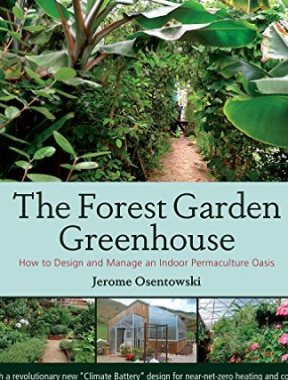 The forest garden greenhouse : how to design and manage an indoor permaculture oasis